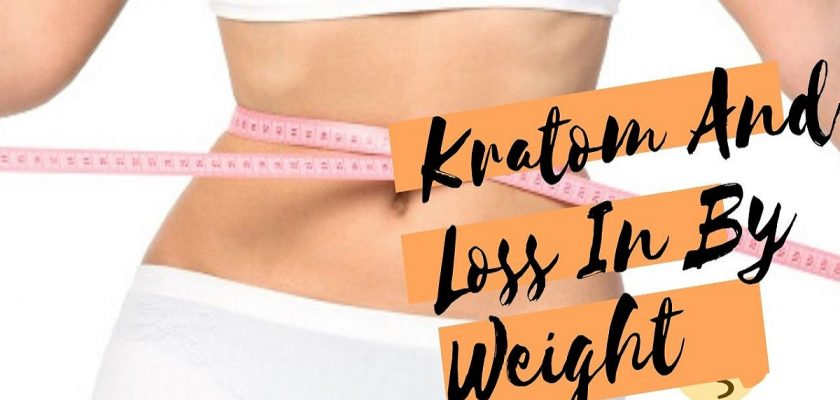 Kratom And Loss In By Weight