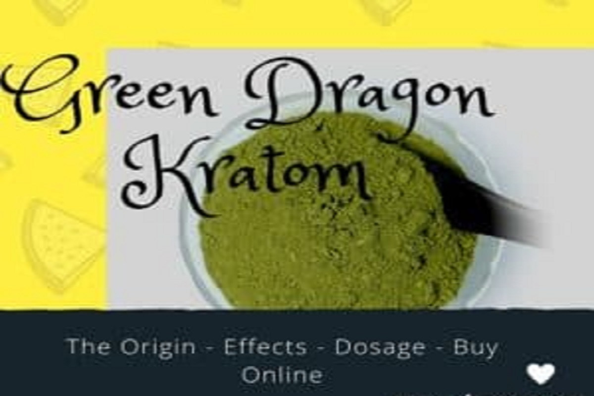 Green Dragon Kratom - The Origin - Effects - Dosage - Buy Online