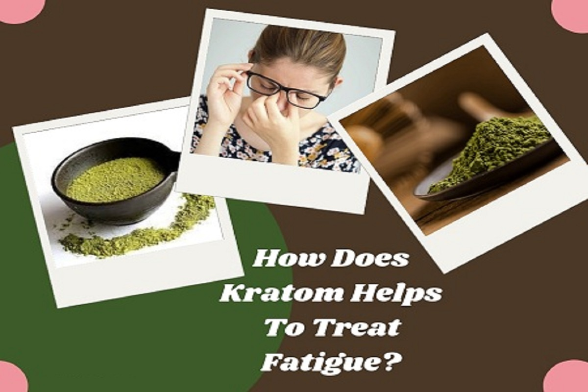 How Does Kratom Helps To Treat Fatigue-