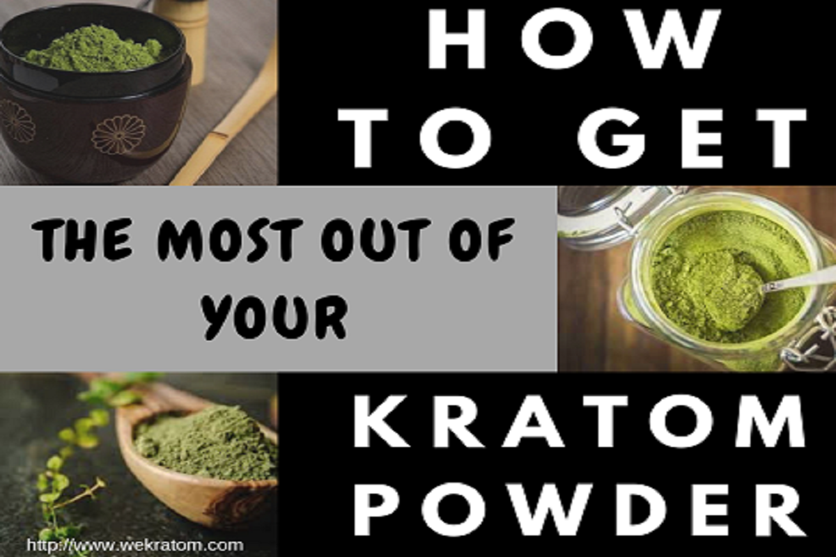 How To Get the Most Out Of Your Kratom Powder
