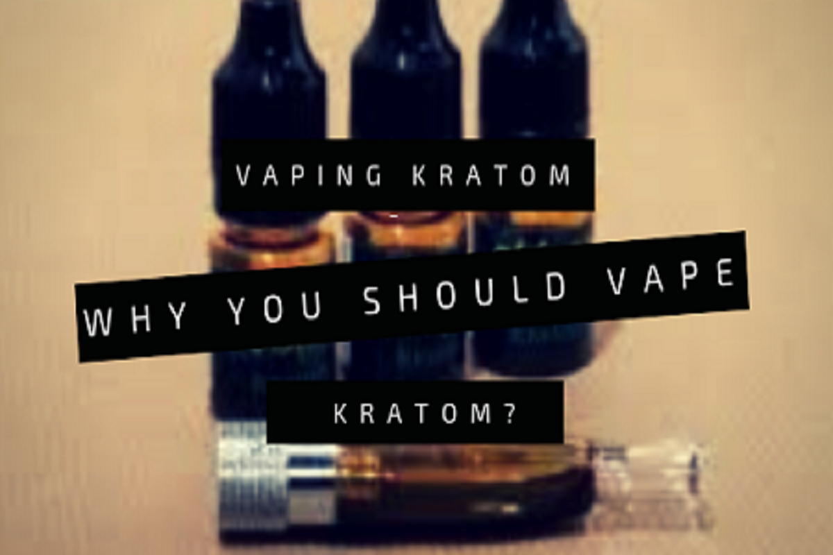 Vaping Kratom -Why You Should Vape Kratom