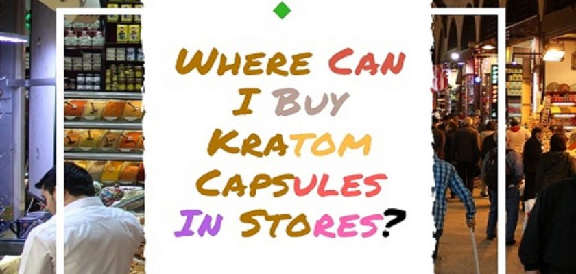 Where-Can-I-Buy-Kratom-Capsules-In-Stores-